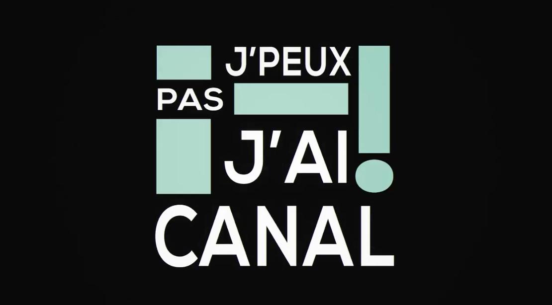 J'PEUX PAS, J'AI CANAL !