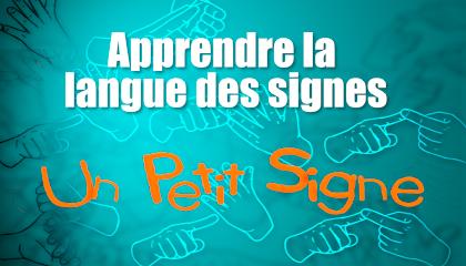 Apprendre la langue des signes avec Un petit signe